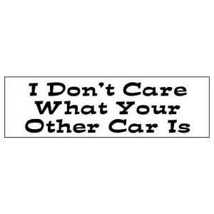 dont care what your other car is FUN BUMPER STICKER